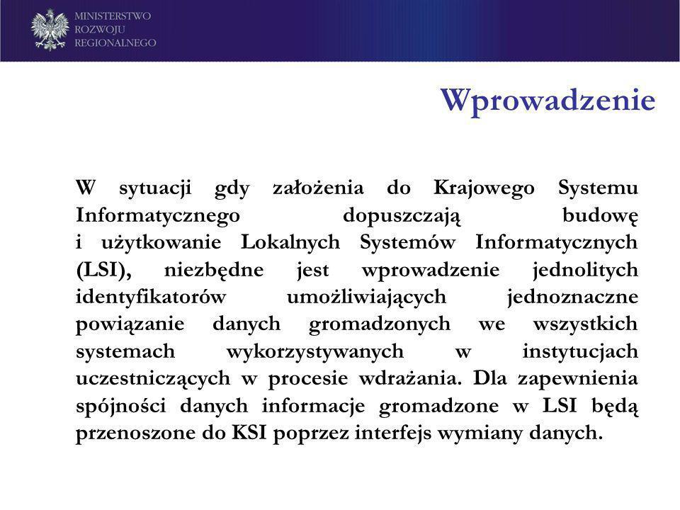 Wprowadzenie W sytuacji gdy założenia do Krajowego Systemu Informatycznego dopuszczają budowę i użytkowanie Lokalnych Systemów Informatycznych (LSI),