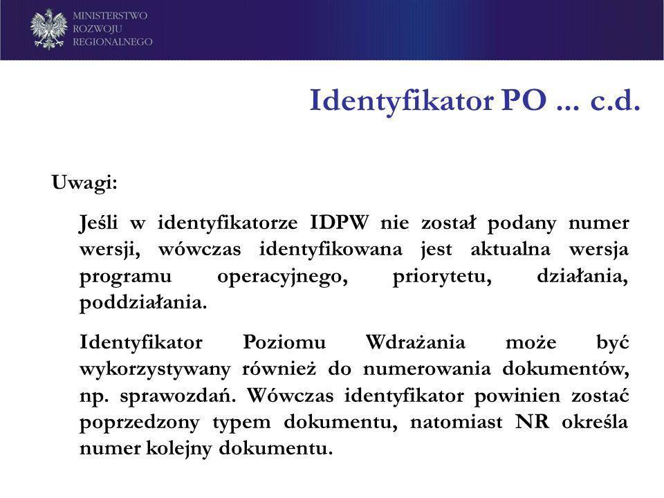 Identyfikator PO... c.d. Uwagi: Jeśli w identyfikatorze IDPW nie został podany numer wersji, wówczas identyfikowana jest aktualna wersja programu oper
