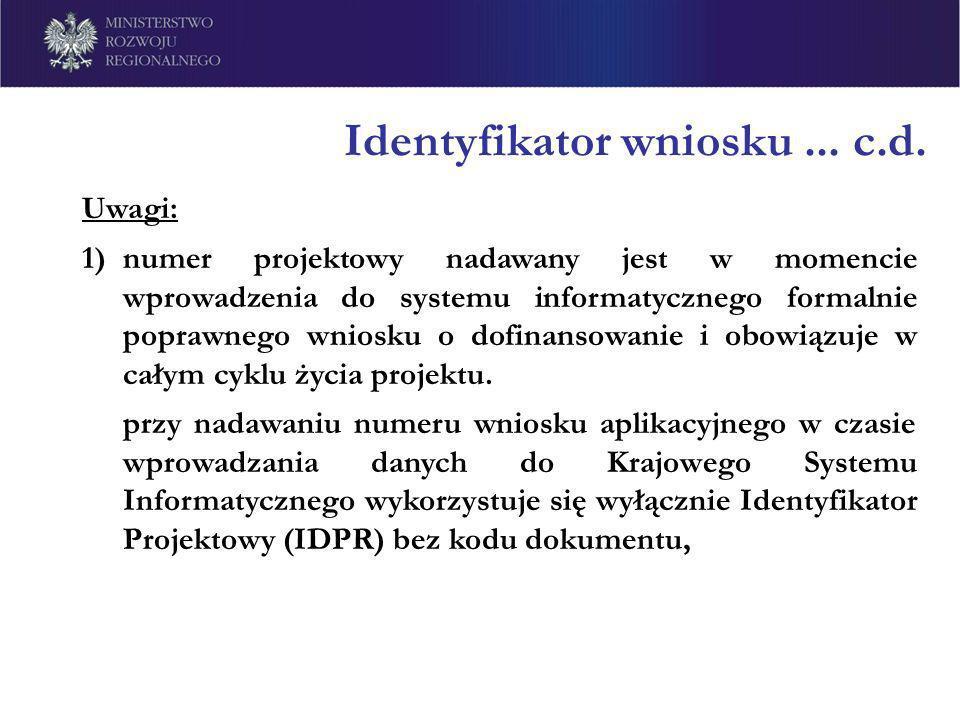 Identyfikator wniosku... c.d. Uwagi: 1)numer projektowy nadawany jest w momencie wprowadzenia do systemu informatycznego formalnie poprawnego wniosku