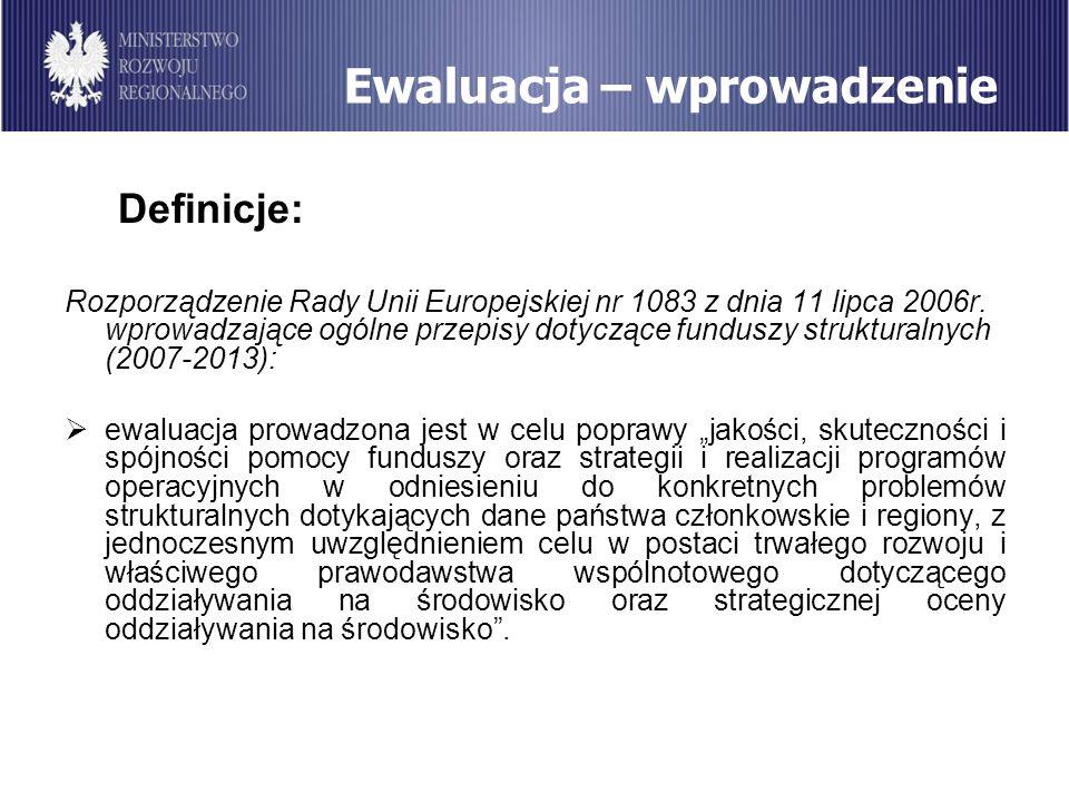 Ewaluacja – wprowadzenie Definicje: Rozporządzenie Rady Unii Europejskiej nr 1083 z dnia 11 lipca 2006r. wprowadzające ogólne przepisy dotyczące fundu