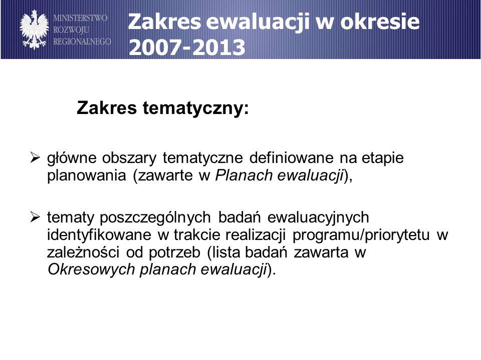 Zakres ewaluacji w okresie 2007-2013 Zakres tematyczny: główne obszary tematyczne definiowane na etapie planowania (zawarte w Planach ewaluacji), tema
