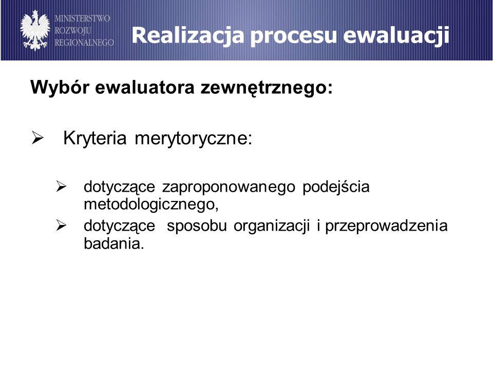 Realizacja procesu ewaluacji Wybór ewaluatora zewnętrznego: Kryteria merytoryczne: dotyczące zaproponowanego podejścia metodologicznego, dotyczące spo