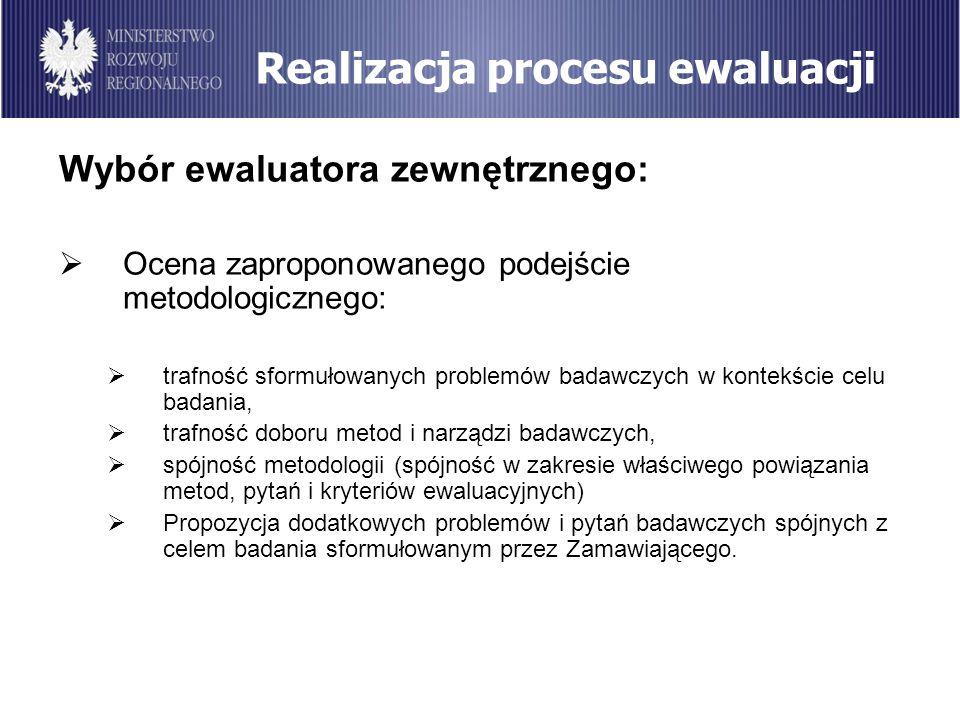 Realizacja procesu ewaluacji Wybór ewaluatora zewnętrznego: Ocena zaproponowanego podejście metodologicznego: trafność sformułowanych problemów badawc