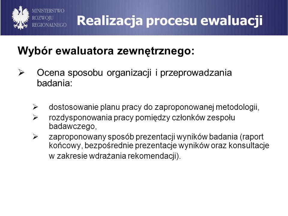 Realizacja procesu ewaluacji Wybór ewaluatora zewnętrznego: Ocena sposobu organizacji i przeprowadzania badania: dostosowanie planu pracy do zapropono