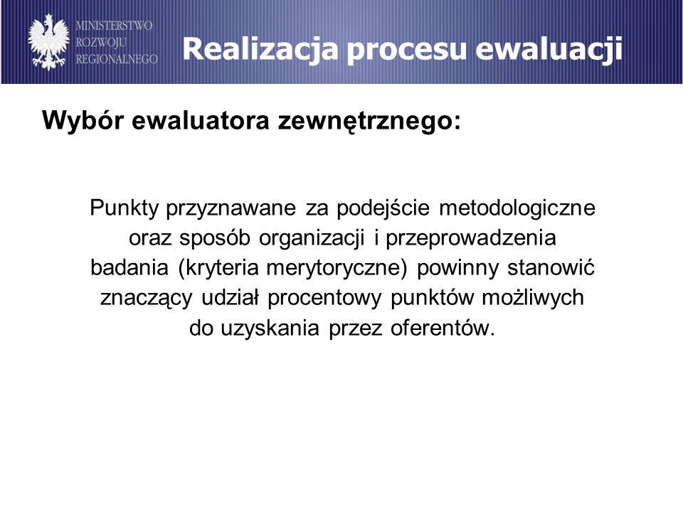 Realizacja procesu ewaluacji Wybór ewaluatora zewnętrznego: Punkty przyznawane za podejście metodologiczne oraz sposób organizacji i przeprowadzenia b