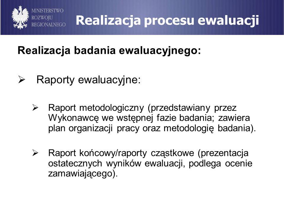 Realizacja procesu ewaluacji Realizacja badania ewaluacyjnego: Raporty ewaluacyjne: Raport metodologiczny (przedstawiany przez Wykonawcę we wstępnej f