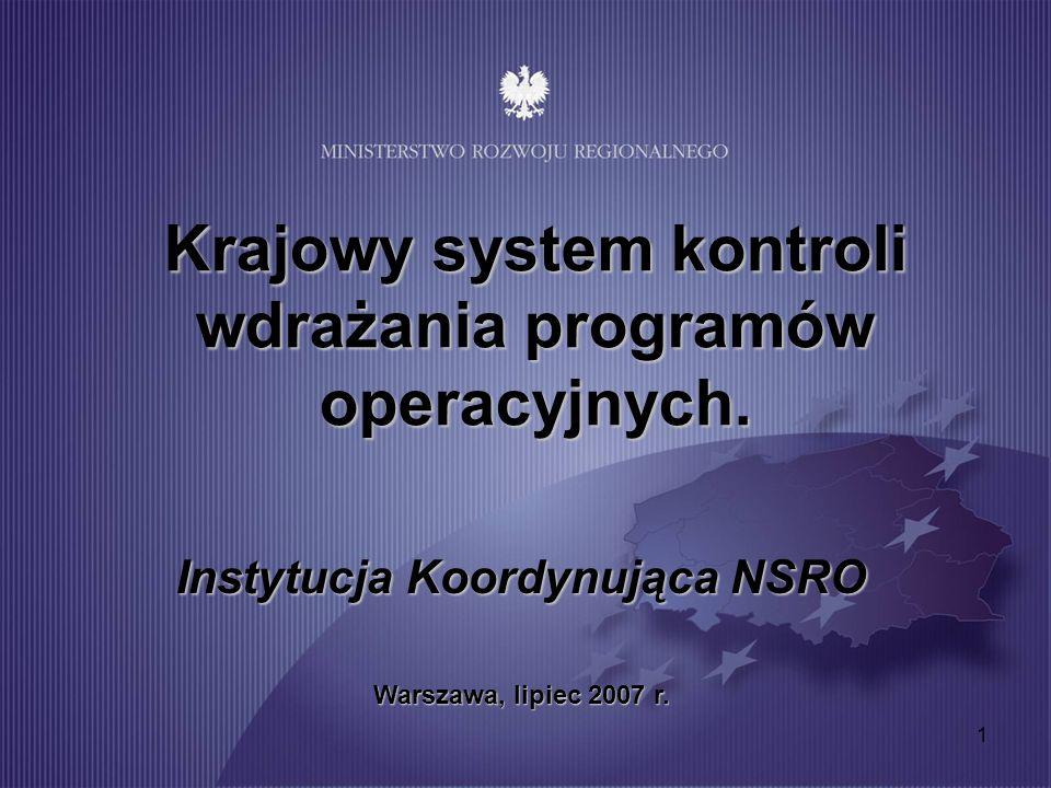 1 Krajowy system kontroli wdrażania programów operacyjnych. Instytucja Koordynująca NSRO Warszawa, lipiec 2007 r.