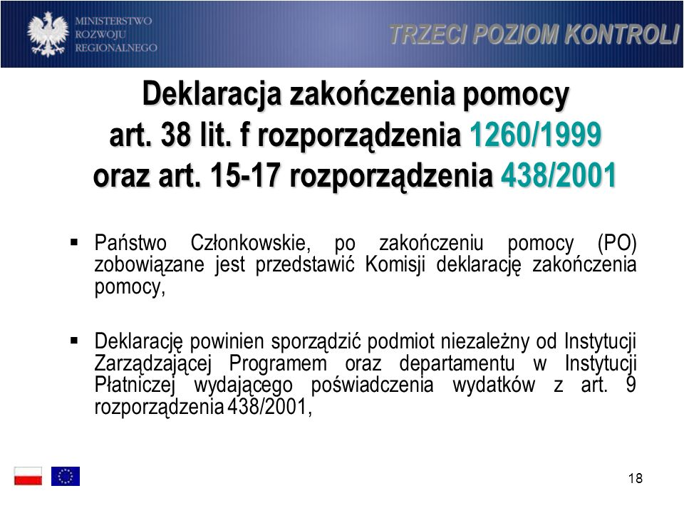 18 Deklaracja zakończenia pomocy art. 38 lit. f rozporządzenia 1260/1999 oraz art. 15-17 rozporządzenia 438/2001 Państwo Członkowskie, po zakończeniu