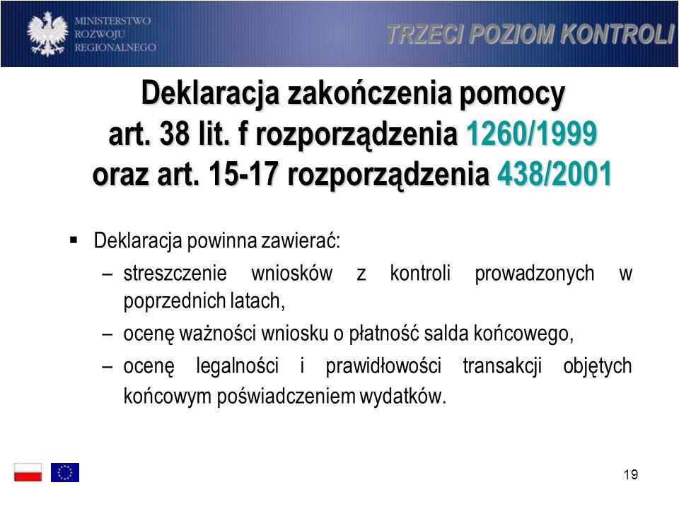 19 Deklaracja zakończenia pomocy art. 38 lit. f rozporządzenia 1260/1999 oraz art. 15-17 rozporządzenia 438/2001 Deklaracja powinna zawierać: –streszc