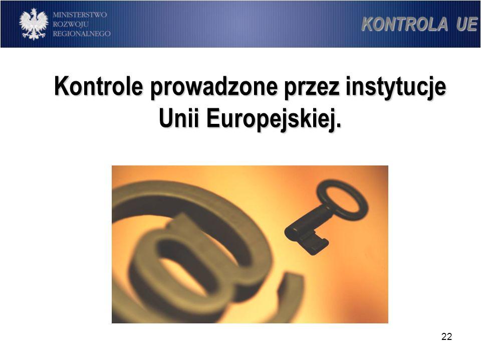 22 Kontrole prowadzone przez instytucje Unii Europejskiej. KONTROLA UE