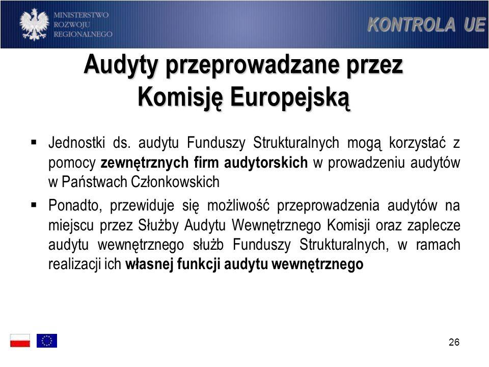 26 Audyty przeprowadzane przez Komisję Europejską Jednostki ds. audytu Funduszy Strukturalnych mogą korzystać z pomocy zewnętrznych firm audytorskich