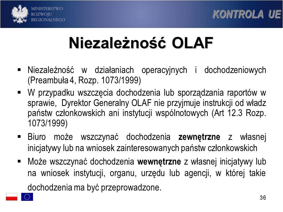 36 Niezależność OLAF Niezależność w działaniach operacyjnych i dochodzeniowych (Preambuła 4, Rozp. 1073/1999) W przypadku wszczęcia dochodzenia lub sp