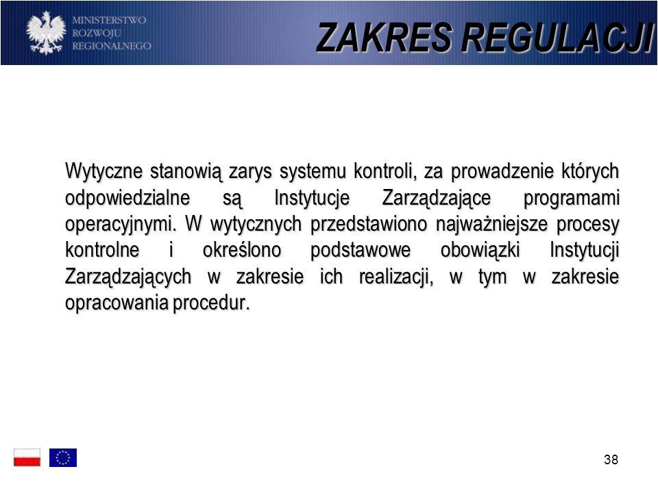38 ZAKRES REGULACJI Wytyczne stanowią zarys systemu kontroli, za prowadzenie których odpowiedzialne są Instytucje Zarządzające programami operacyjnymi