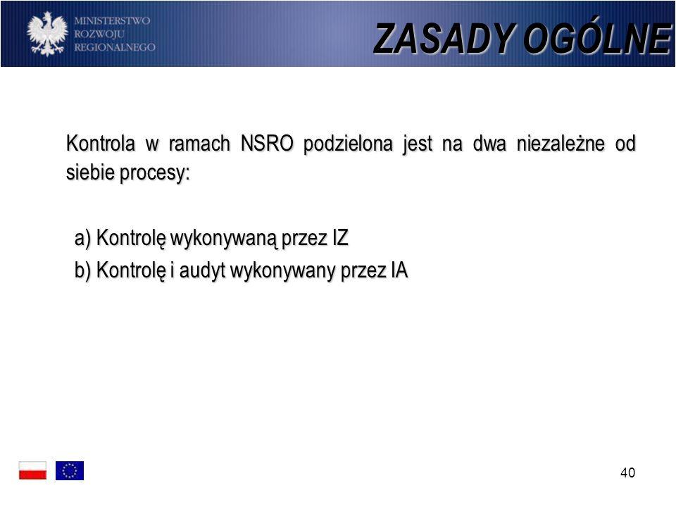 40 Kontrola w ramach NSRO podzielona jest na dwa niezależne od siebie procesy: a) Kontrolę wykonywaną przez IZ b) Kontrolę i audyt wykonywany przez IA