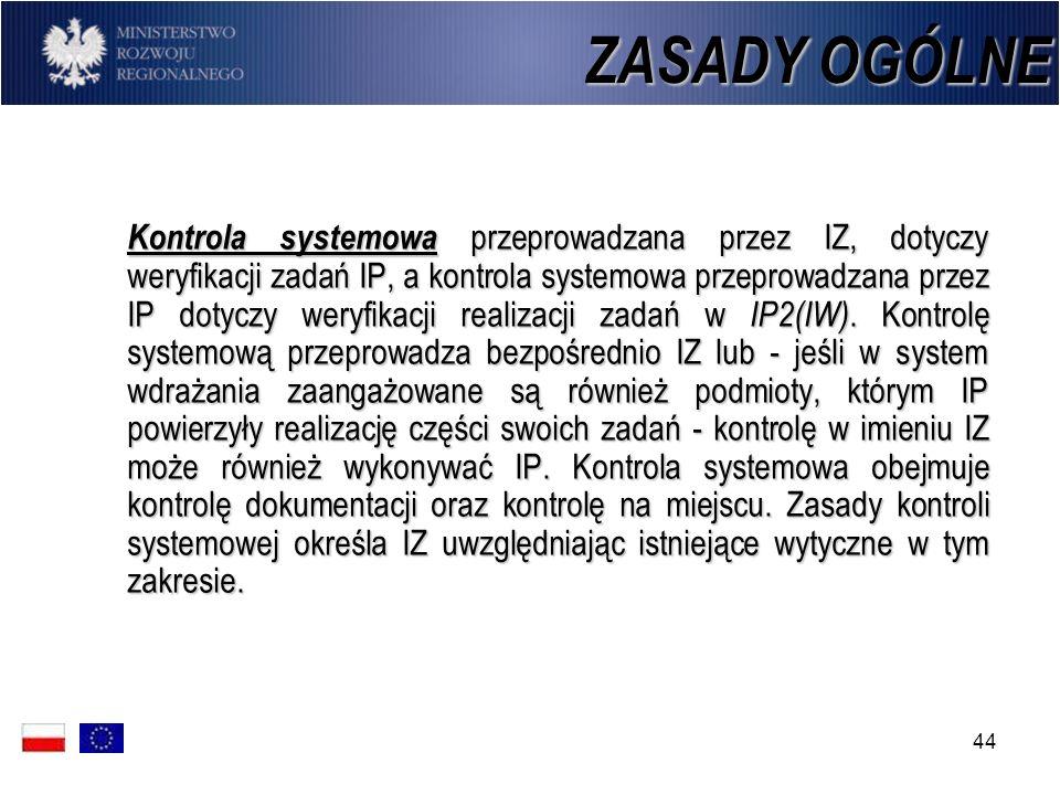 44 Kontrola systemowa przeprowadzana przez IZ, dotyczy weryfikacji zadań IP, a kontrola systemowa przeprowadzana przez IP dotyczy weryfikacji realizac