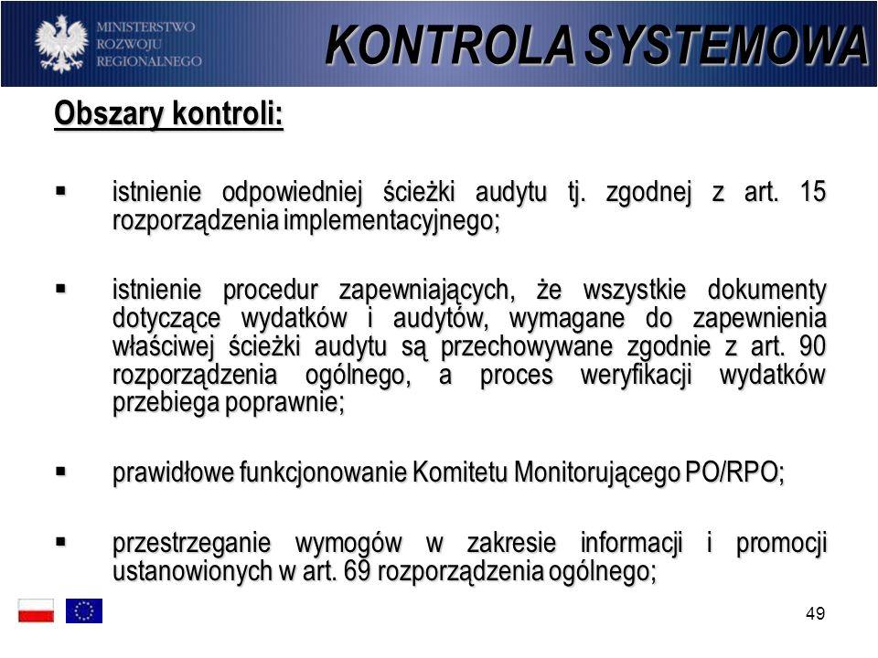 49 KONTROLA SYSTEMOWA Obszary kontroli: istnienie odpowiedniej ścieżki audytu tj. zgodnej z art. 15 rozporządzenia implementacyjnego; istnienie odpowi