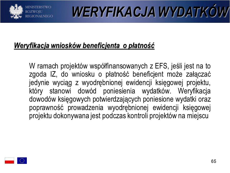 65 Weryfikacja wniosków beneficjenta o płatność W ramach projektów współfinansowanych z EFS, jeśli jest na to zgoda IZ, do wniosku o płatność beneficj