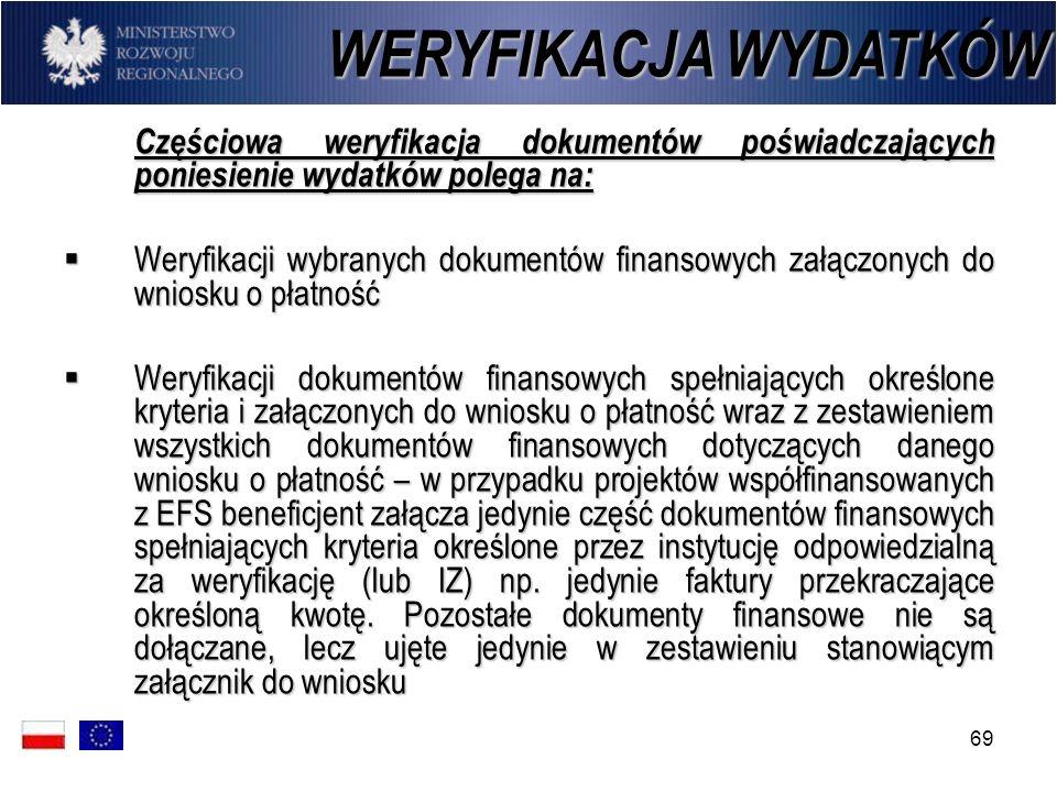 69 Częściowa weryfikacja dokumentów poświadczających poniesienie wydatków polega na: Częściowa weryfikacja dokumentów poświadczających poniesienie wyd