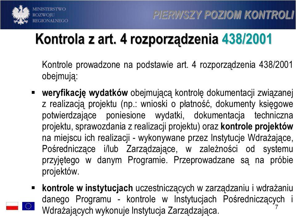 7 Kontrola z art. 4 rozporządzenia 438/2001 Kontrole prowadzone na podstawie art. 4 rozporządzenia 438/2001 obejmują: weryfikację wydatków obejmującą