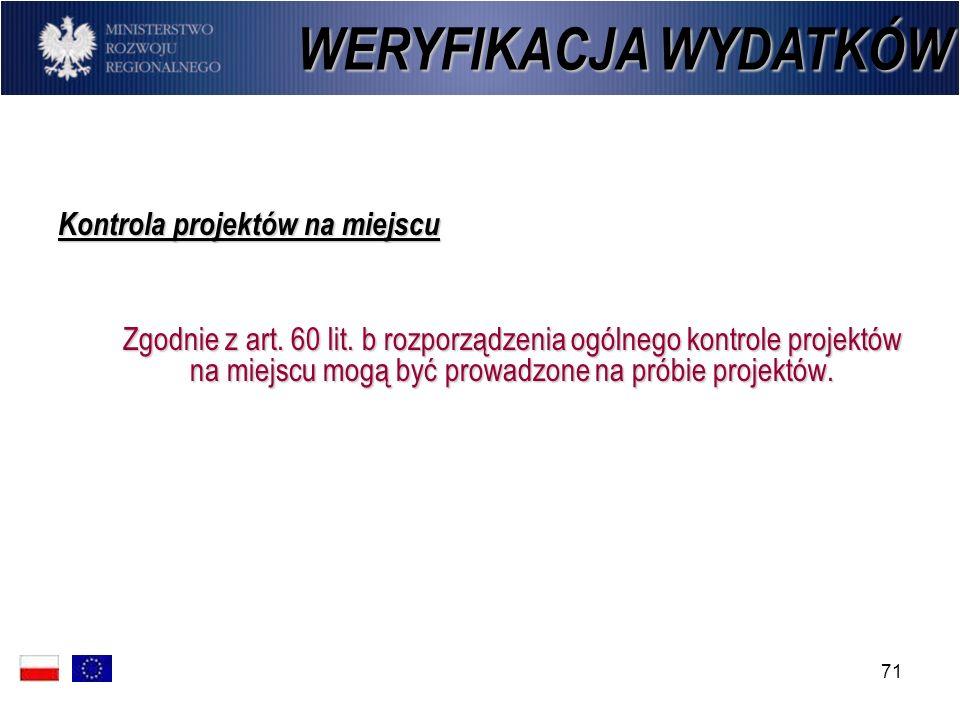 71 Kontrola projektów na miejscu Zgodnie z art. 60 lit. b rozporządzenia ogólnego kontrole projektów na miejscu mogą być prowadzone na próbie projektó