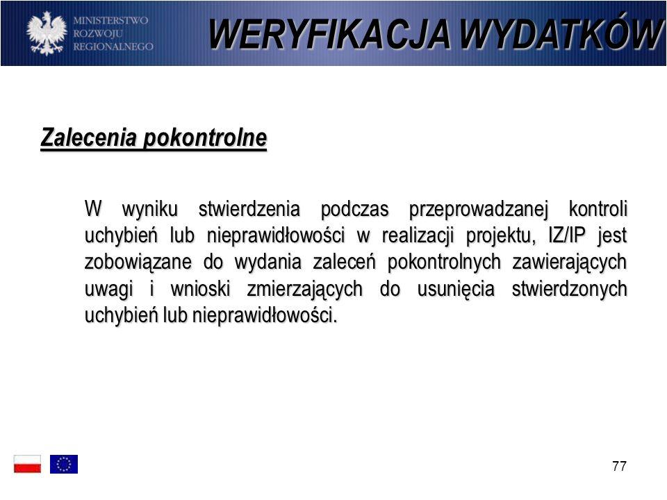 77 Zalecenia pokontrolne W wyniku stwierdzenia podczas przeprowadzanej kontroli uchybień lub nieprawidłowości w realizacji projektu, IZ/IP jest zobowi