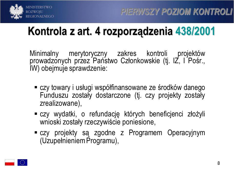 8 Kontrola z art. 4 rozporządzenia 438/2001 Minimalny merytoryczny zakres kontroli projektów prowadzonych przez Państwo Członkowskie (tj. IZ, I Pośr.,