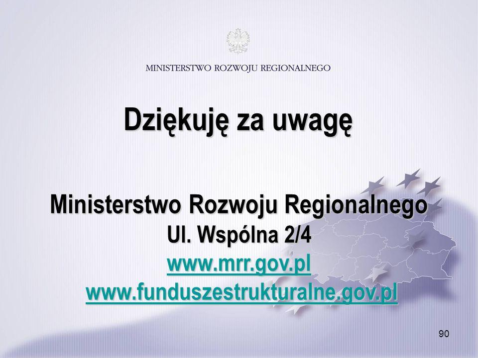 90 Ministerstwo Rozwoju Regionalnego Ul. Wspólna 2/4 www.mrr.gov.pl www.funduszestrukturalne.gov.pl www.mrr.gov.plwww.funduszestrukturalne.gov.pl www.