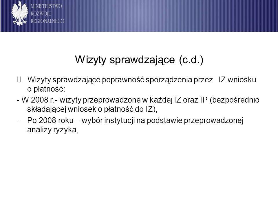 Wizyty sprawdzające (c.d.) II. Wizyty sprawdzające poprawność sporządzenia przez IZ wniosku o płatność: - W 2008 r.- wizyty przeprowadzone w każdej IZ