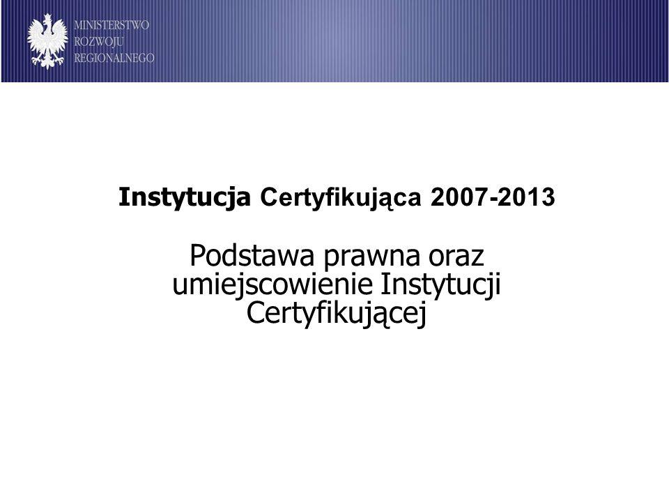 Instytucja Certyfikująca 2007-2013 Podstawa prawna oraz umiejscowienie Instytucji Certyfikującej