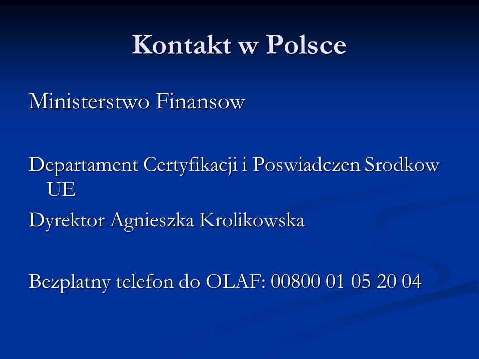 Kontakt w Polsce Ministerstwo Finansow Departament Certyfikacji i Poswiadczen Srodkow UE Dyrektor Agnieszka Krolikowska Bezplatny telefon do OLAF: 00800 01 05 20 04