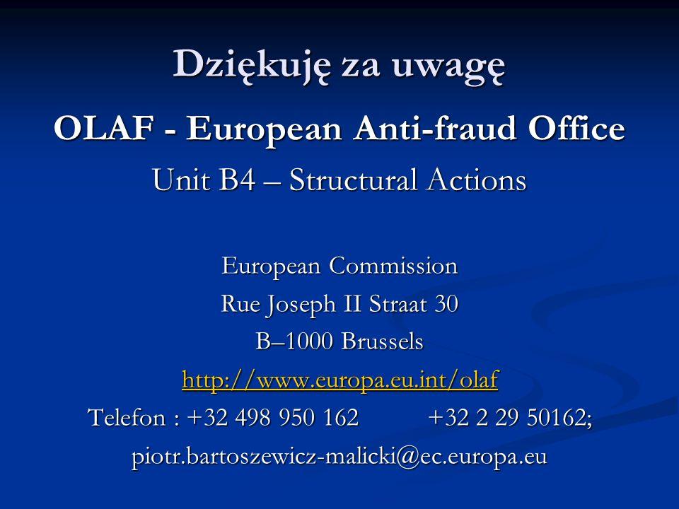 Dziękuję za uwagę OLAF - European Anti-fraud Office Unit B4 – Structural Actions European Commission Rue Joseph II Straat 30 B–1000 Brussels http://www.europa.eu.int/olaf Telefon : +32 498 950 162+32 2 29 50162; piotr.bartoszewicz-malicki@ec.europa.eu