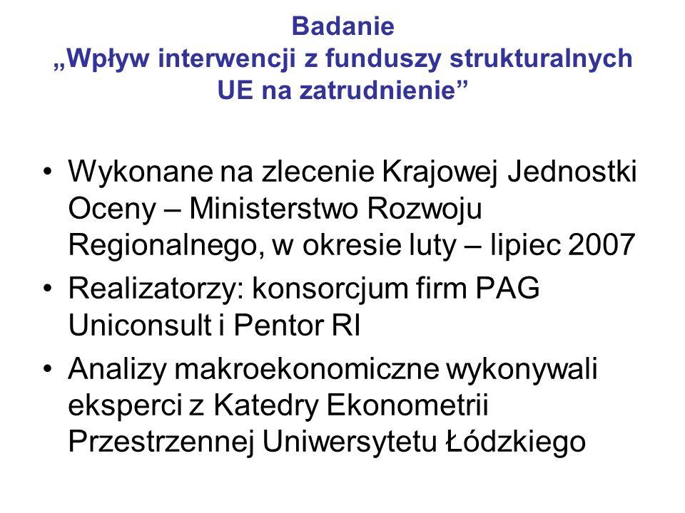 Badanie Wpływ interwencji z funduszy strukturalnych UE na zatrudnienie Wykonane na zlecenie Krajowej Jednostki Oceny – Ministerstwo Rozwoju Regionalne