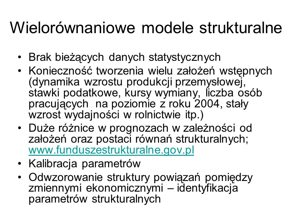 Wielorównaniowe modele strukturalne Brak bieżących danych statystycznych Konieczność tworzenia wielu założeń wstępnych (dynamika wzrostu produkcji prz