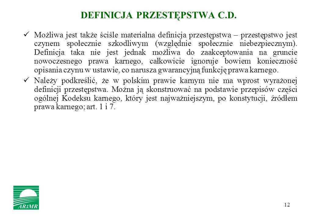 12 DEFINICJA PRZESTĘPSTWA C.D. Możliwa jest także ściśle materialna definicja przestępstwa – przestępstwo jest czynem społecznie szkodliwym (względnie