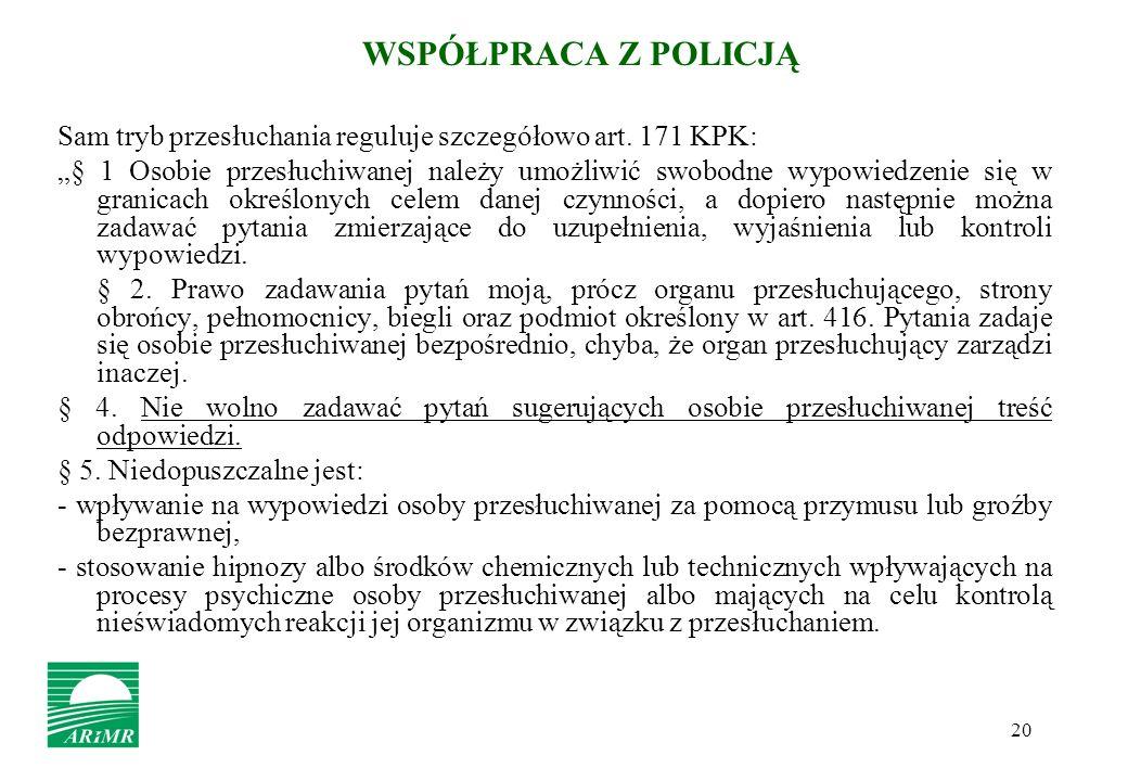 20 Sam tryb przesłuchania reguluje szczegółowo art. 171 KPK: § 1 Osobie przesłuchiwanej należy umożliwić swobodne wypowiedzenie się w granicach określ