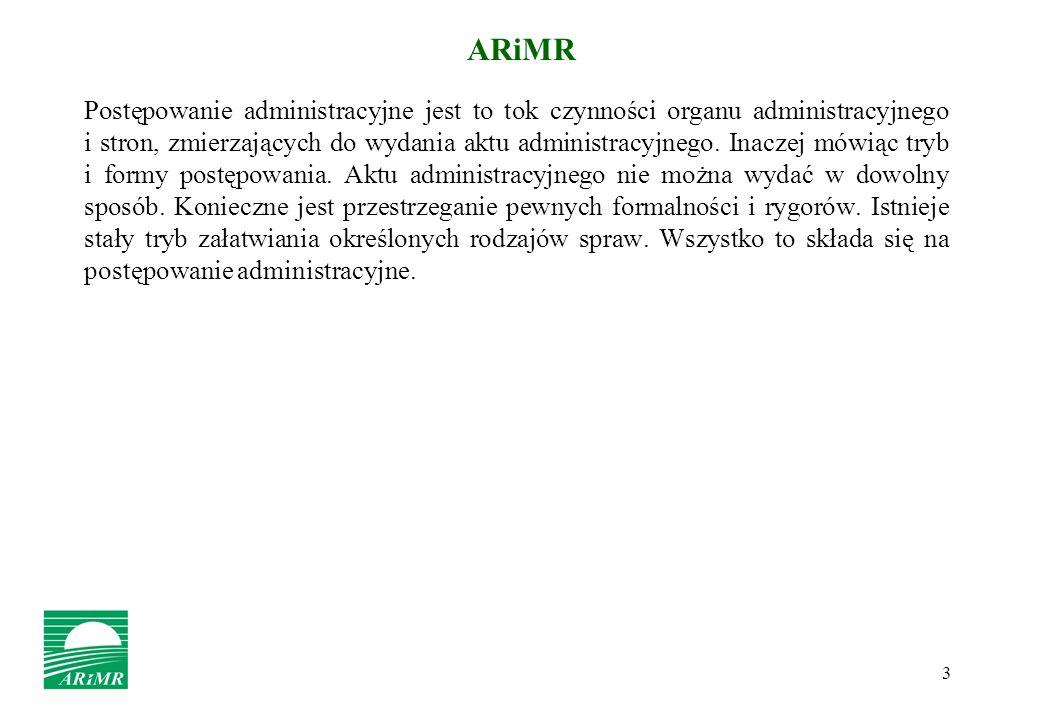 3 ARiMR Postępowanie administracyjne jest to tok czynności organu administracyjnego i stron, zmierzających do wydania aktu administracyjnego. Inaczej