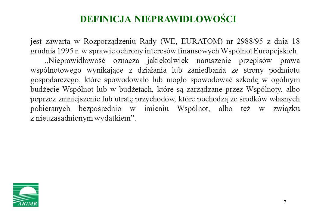 7 DEFINICJA NIEPRAWIDŁOWOŚCI jest zawarta w Rozporządzeniu Rady (WE, EURATOM) nr 2988/95 z dnia 18 grudnia 1995 r. w sprawie ochrony interesów finanso