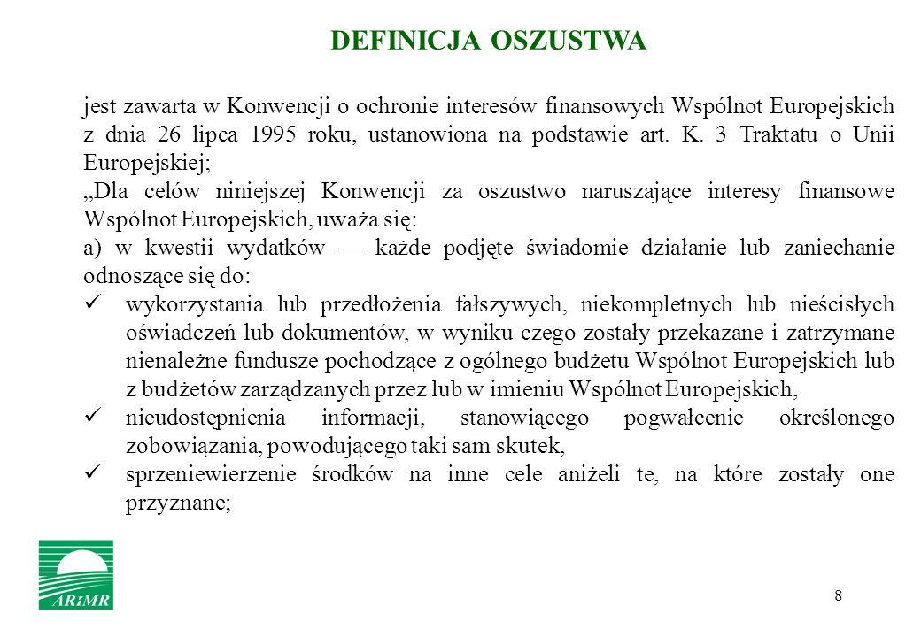 8 DEFINICJA OSZUSTWA jest zawarta w Konwencji o ochronie interesów finansowych Wspólnot Europejskich z dnia 26 lipca 1995 roku, ustanowiona na podstaw