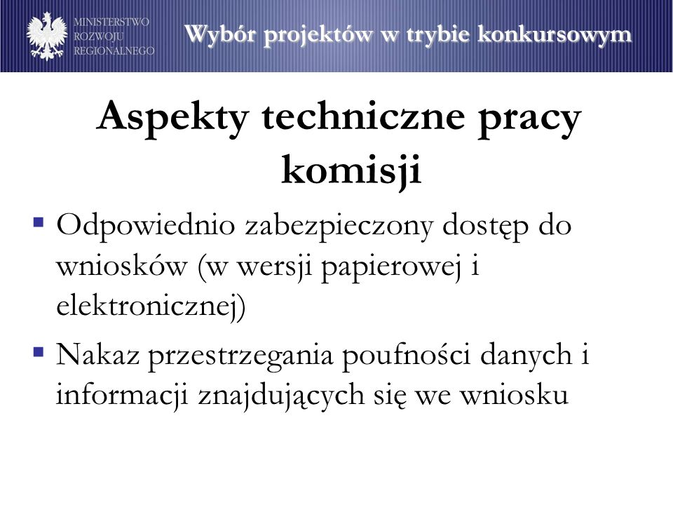 Aspekty techniczne pracy komisji Odpowiednio zabezpieczony dostęp do wniosków (w wersji papierowej i elektronicznej) Nakaz przestrzegania poufności da
