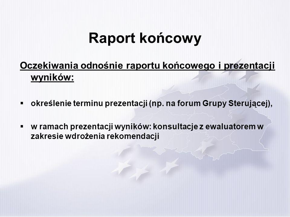Raport końcowy Oczekiwania odnośnie raportu końcowego i prezentacji wyników: określenie terminu prezentacji (np. na forum Grupy Sterującej), w ramach
