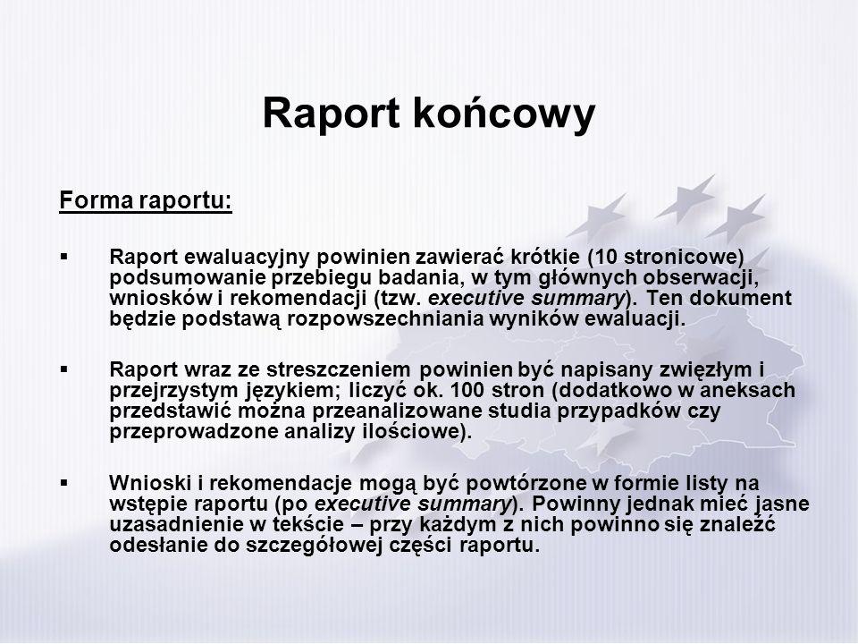 Raport końcowy Forma raportu: Raport ewaluacyjny powinien zawierać krótkie (10 stronicowe) podsumowanie przebiegu badania, w tym głównych obserwacji, wniosków i rekomendacji (tzw.