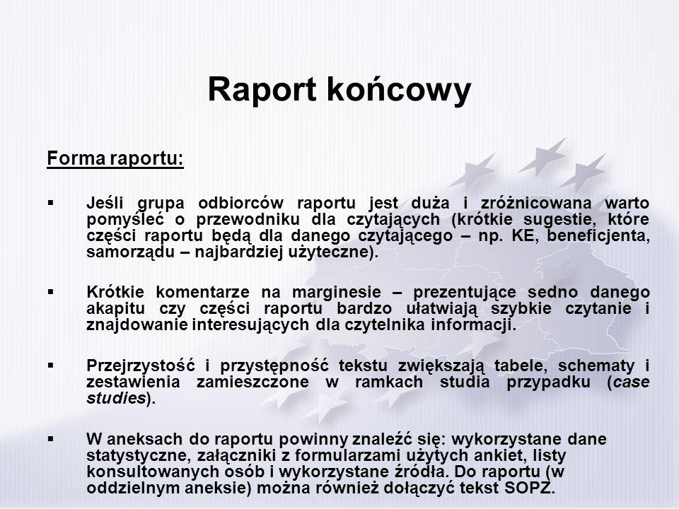 Raport końcowy Forma raportu: Jeśli grupa odbiorców raportu jest duża i zróżnicowana warto pomyśleć o przewodniku dla czytających (krótkie sugestie, które części raportu będą dla danego czytającego – np.