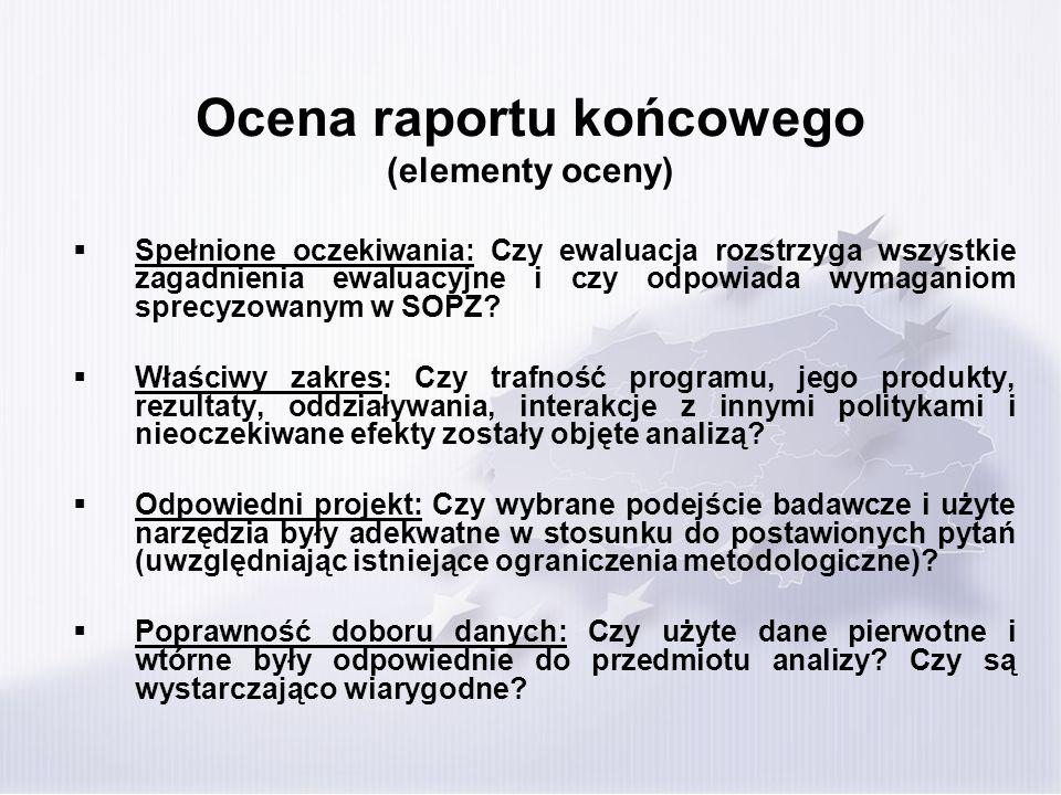 Ocena raportu końcowego (elementy oceny) Spełnione oczekiwania: Czy ewaluacja rozstrzyga wszystkie zagadnienia ewaluacyjne i czy odpowiada wymaganiom sprecyzowanym w SOPZ.
