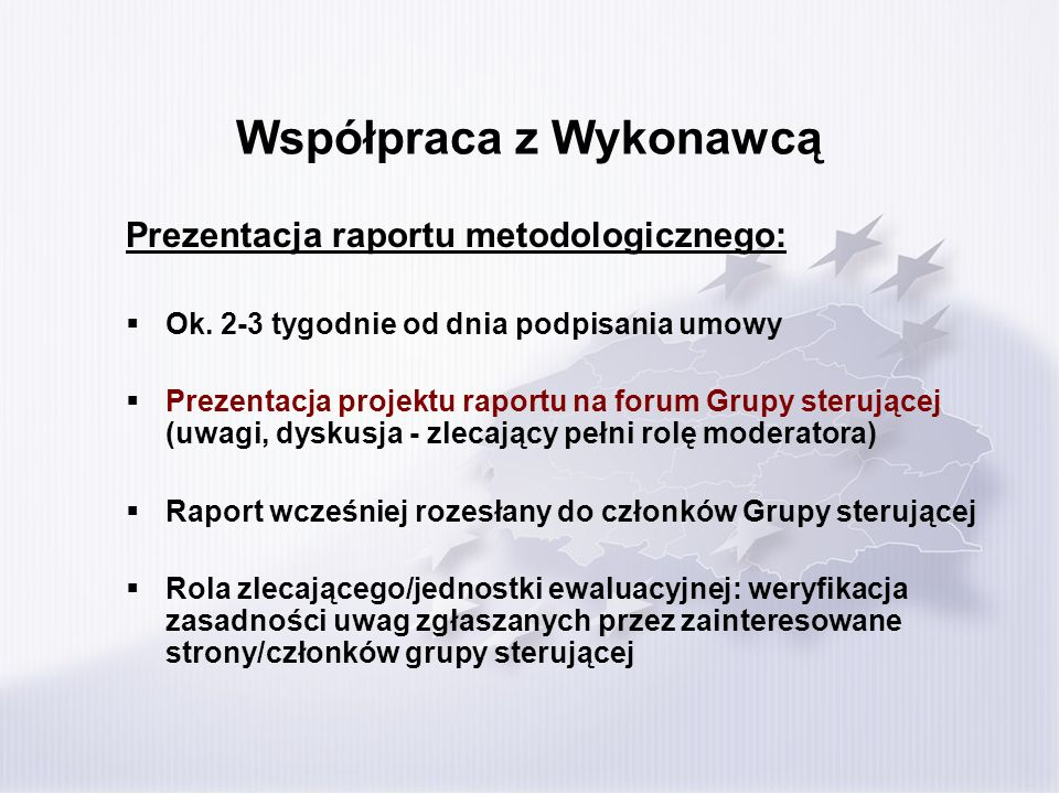 Współpraca z Wykonawcą Prezentacja raportu metodologicznego: Ok. 2-3 tygodnie od dnia podpisania umowy Prezentacja projektu raportu na forum Grupy ste