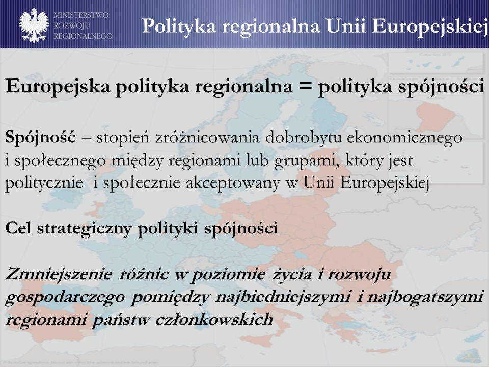 3 Okres programowania 2000 – 2006 Cel 1 Promocja rozwoju i dostosowanie strukturalne regionów opóźnionych w rozwoju Cel 2 Wspieranie gospodarczej i społecznej konwersji regionów przeżywających strukturalne trudności Cel 3 Wspieranie adaptacji i modernizacji polityki i systemów edukacji, szkolenia oraz zatrudnienia Inicjatywa EQUAL Inicjatywa INTERREG Okres programowania 2007 – 2013 Cel 1 Konwergencja: wspieranie wzrostu oraz tworzenia nowych miejsc pracy w państwach członkowskich i regionach najsłabiej rozwiniętych Cel 2 Regionalna konkurencyjność i zatrudnienie: przewidywanie i wspieranie zmian Cel 3 Europejska współpraca terytorialna: zagwarantowanie harmonijnego i zrównoważonego rozwoju UE Cele europejskiej polityki spójności