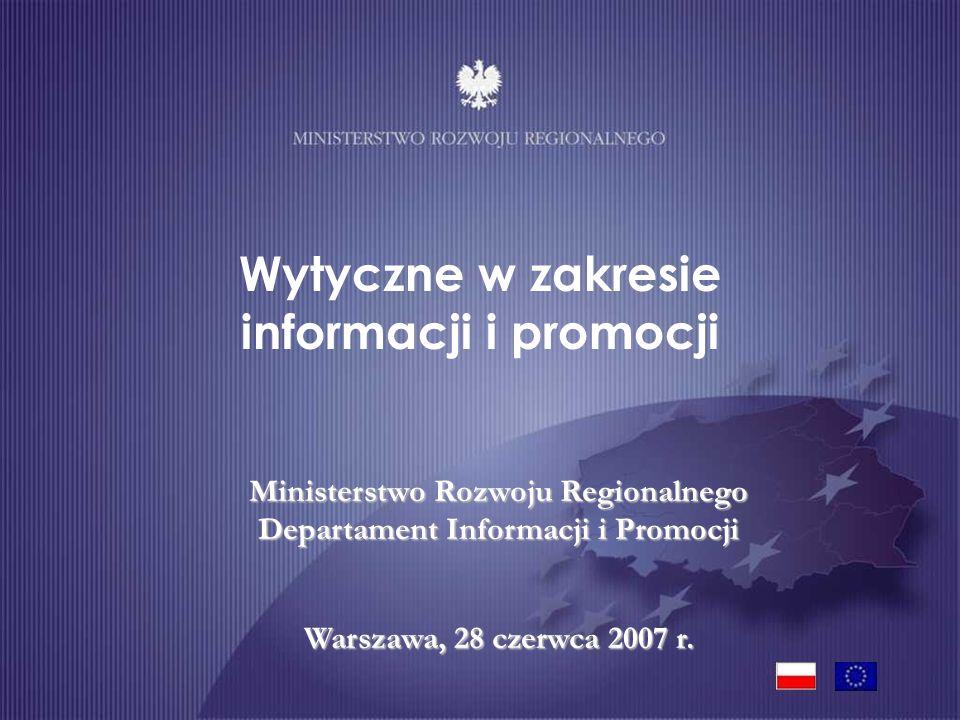 Ministerstwo Rozwoju Regionalnego Departament Informacji i Promocji Warszawa, 28 czerwca 2007 r. Wytyczne w zakresie informacji i promocji