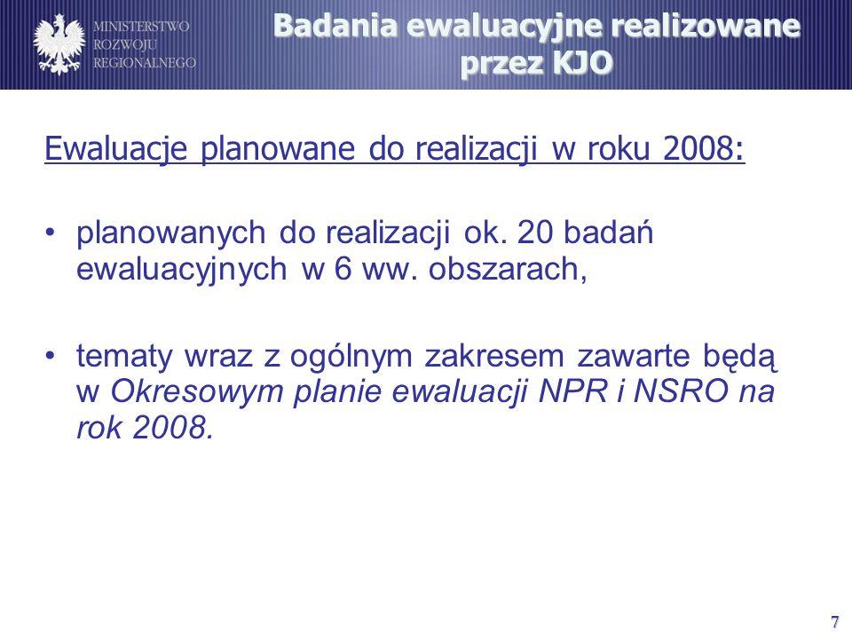 7 Badania ewaluacyjne realizowane przez KJO Ewaluacje planowane do realizacji w roku 2008: planowanych do realizacji ok. 20 badań ewaluacyjnych w 6 ww