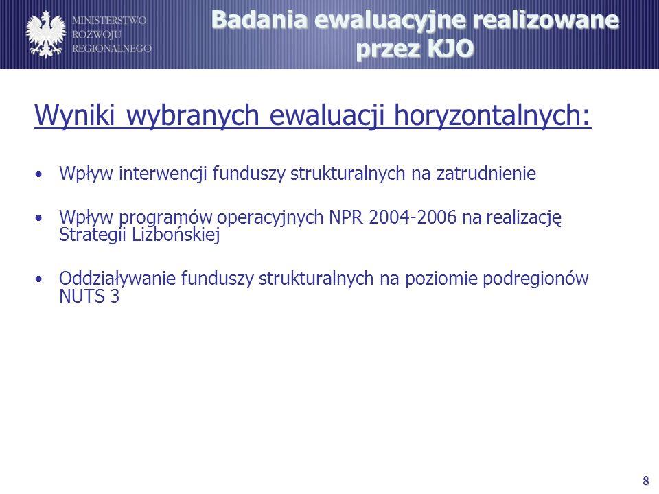8 Badania ewaluacyjne realizowane przez KJO Wyniki wybranych ewaluacji horyzontalnych: Wpływ interwencji funduszy strukturalnych na zatrudnienie Wpływ