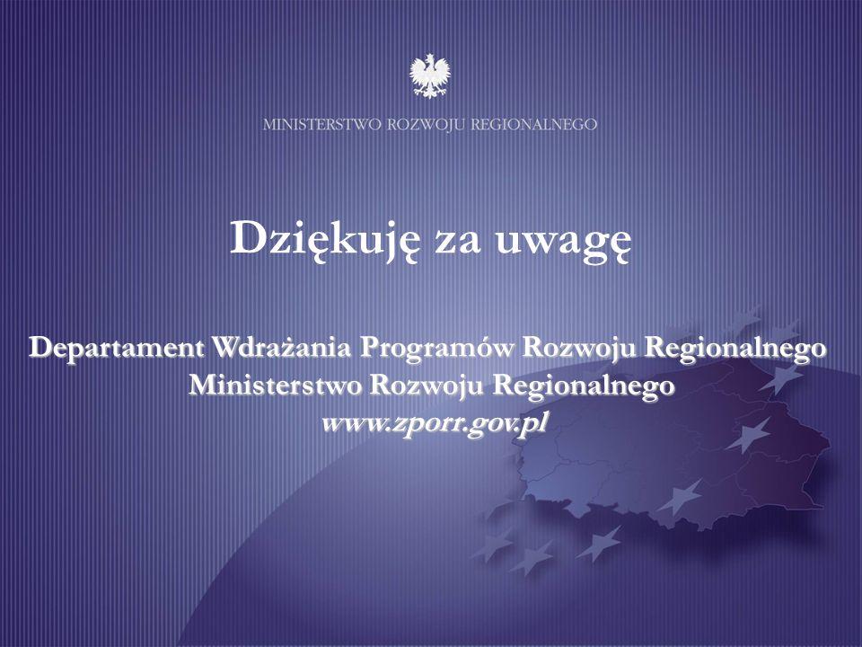 Departament Wdrażania Programów Rozwoju Regionalnego Ministerstwo Rozwoju Regionalnego www.zporr.gov.pl Dziękuję za uwagę Departament Wdrażania Progra