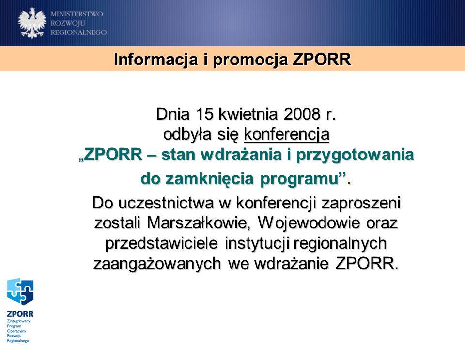 Dnia 15 kwietnia 2008 r. odbyła się konferencjaZPORR – stan wdrażania i przygotowania do zamknięcia programu. Do uczestnictwa w konferencji zaproszeni